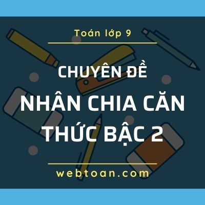 chuyen-de-nhan-chia-can-thuc-bac-2-toan-lop-9