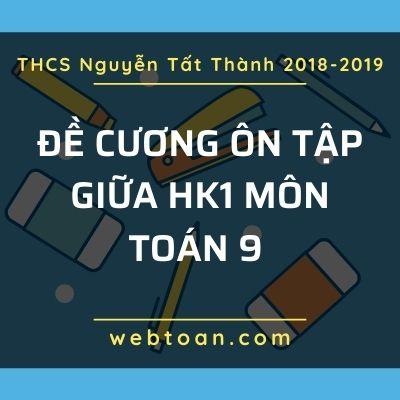 Đề cương ôn tập giữa HK1 môn Toán 9 THCS Nguyễn Tất Thành 2018-2019